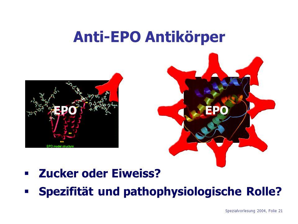 Spezialvorlesung 2004, Folie 21 Anti-EPO Antikörper  Zucker oder Eiweiss?  Spezifität und pathophysiologische Rolle? EPO