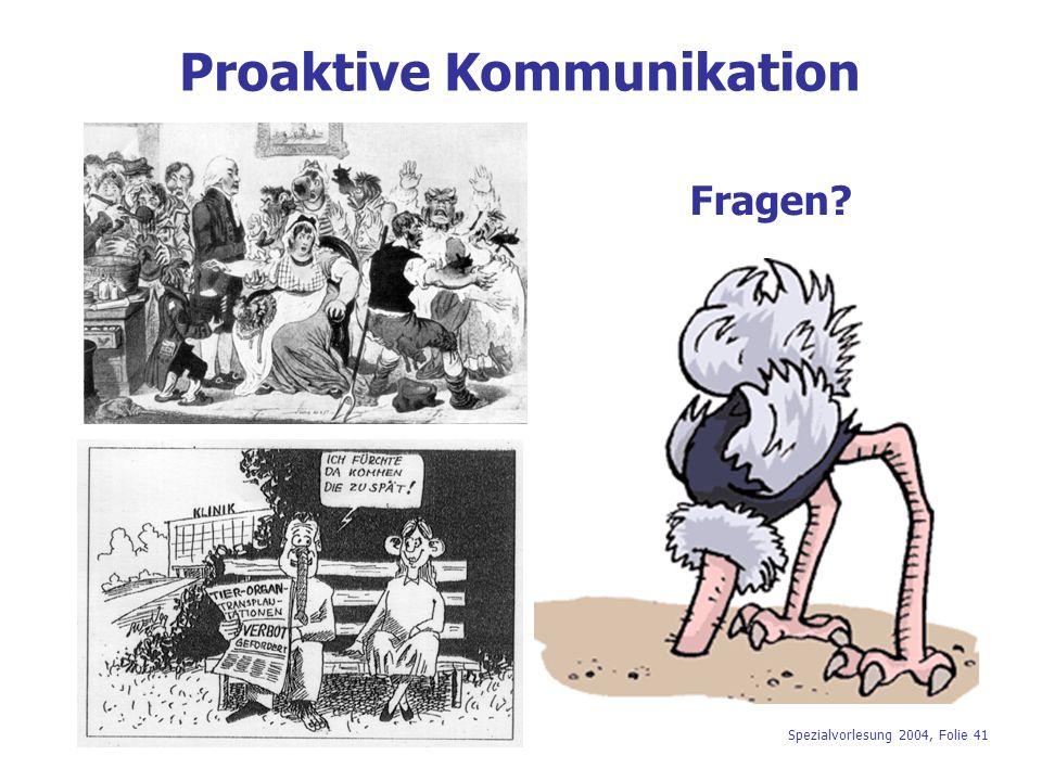 Spezialvorlesung 2004, Folie 41 Proaktive Kommunikation Fragen?