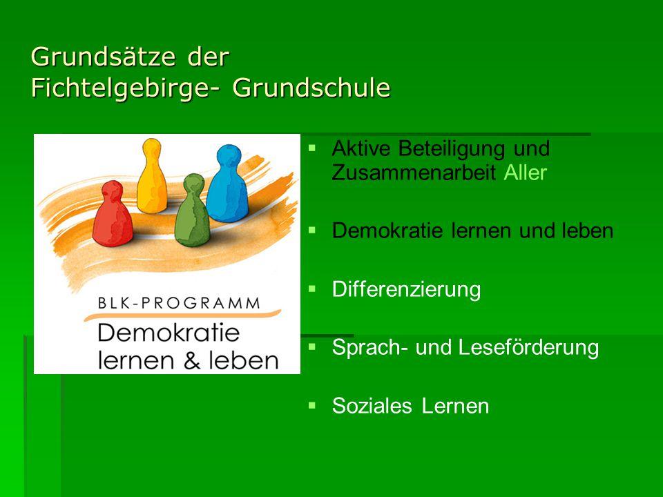 Grundsätze der Fichtelgebirge- Grundschule   Aktive Beteiligung und Zusammenarbeit Aller   Demokratie lernen und leben   Differenzierung   Sprach- und Leseförderung   Soziales Lernen