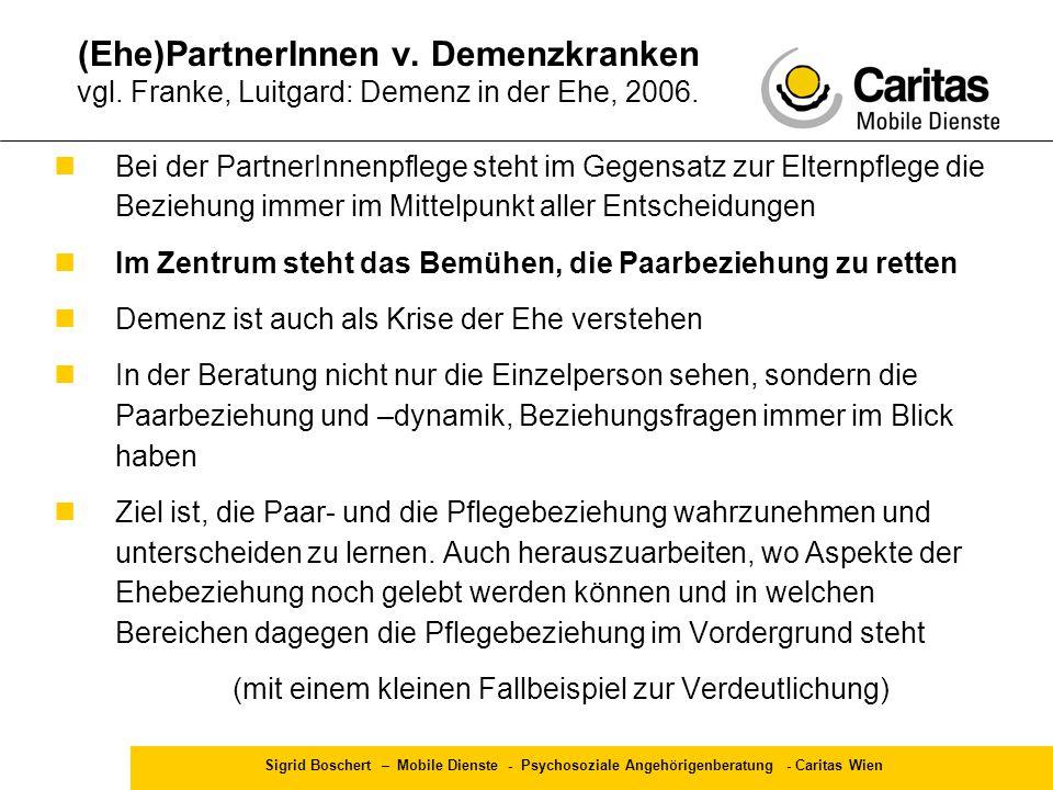 Sigrid Boschert – Mobile Dienste - Psychosoziale Angehörigenberatung - Caritas Wien Bei der PartnerInnenpflege steht im Gegensatz zur Elternpflege die