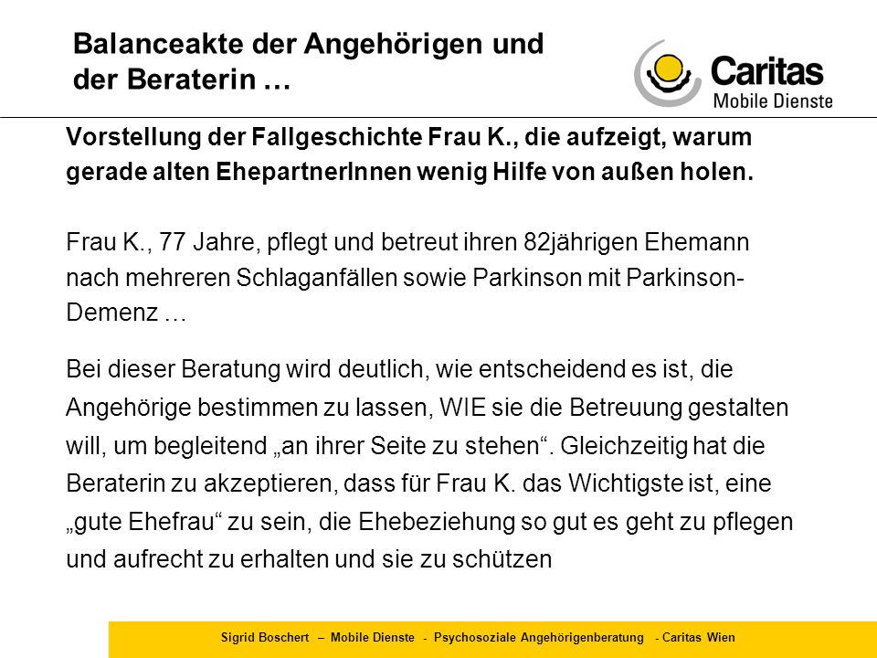 Sigrid Boschert – Mobile Dienste - Psychosoziale Angehörigenberatung - Caritas Wien Vorstellung der Fallgeschichte Frau K., die aufzeigt, warum gerade