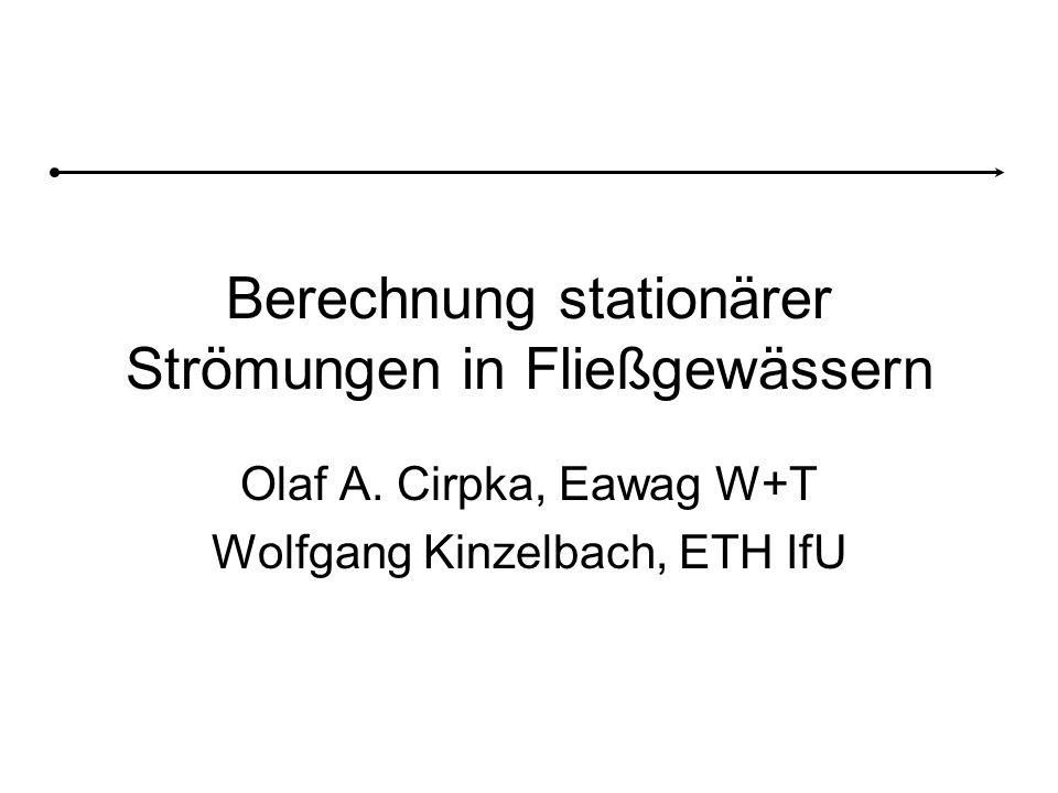 Berechnung stationärer Strömungen in Fließgewässern Olaf A. Cirpka, Eawag W+T Wolfgang Kinzelbach, ETH IfU