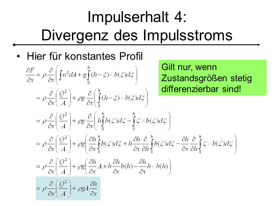 Impulserhalt 4: Divergenz des Impulsstroms Hier für konstantes Profil Gilt nur, wenn Zustandsgrößen stetig differenzierbar sind!