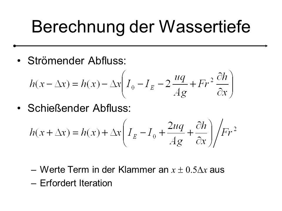Strömender Abfluss: Schießender Abfluss: –Werte Term in der Klammer an x  0.5  x aus –Erfordert Iteration Berechnung der Wassertiefe