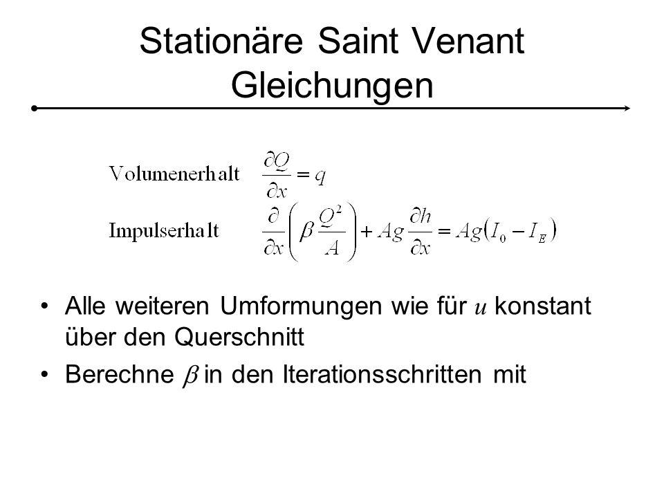 Stationäre Saint Venant Gleichungen Alle weiteren Umformungen wie für u konstant über den Querschnitt Berechne  in den Iterationsschritten mit