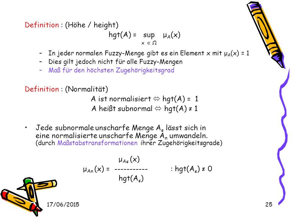 17/06/201524 Kenngrößen Definition : (Kardinalität) |A| = ∑ μ A (x) x  Ω –Bei gewöhnliche Mengen erhält man die Anzahl der Elemente –Bei unscharfen M