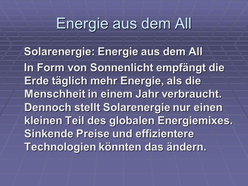 Energie aus dem All Solarenergie: Energie aus dem All In Form von Sonnenlicht empfängt die Erde täglich mehr Energie, als die Menschheit in einem Jahr verbraucht.