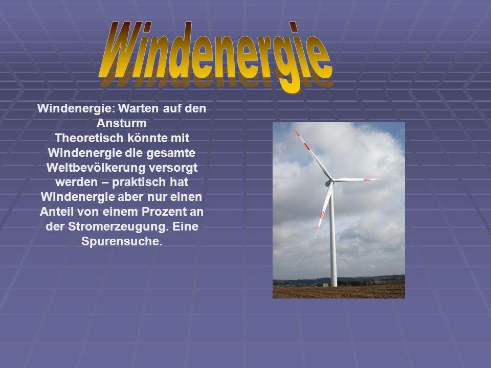 Windenergie: Warten auf den Ansturm Theoretisch könnte mit Windenergie die gesamte Weltbevölkerung versorgt werden – praktisch hat Windenergie aber nur einen Anteil von einem Prozent an der Stromerzeugung.