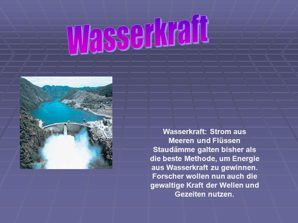 Wasserkraft: Strom aus Meeren und Flüssen Staudämme galten bisher als die beste Methode, um Energie aus Wasserkraft zu gewinnen. Forscher wollen nun a