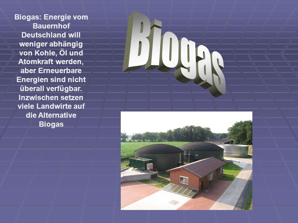 Biogas: Energie vom Bauernhof Deutschland will weniger abhängig von Kohle, Öl und Atomkraft werden, aber Erneuerbare Energien sind nicht überall verfügbar.