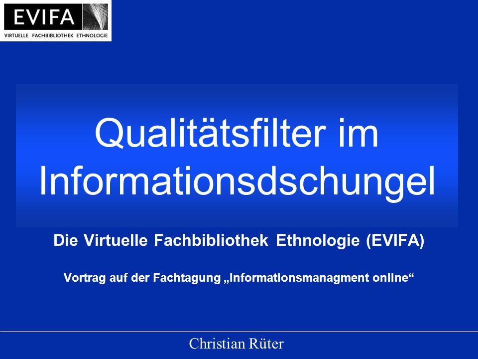 """Qualitätsfilter im Informationsdschungel Die Virtuelle Fachbibliothek Ethnologie (EVIFA) Vortrag auf der Fachtagung """"Informationsmanagment online Christian Rüter"""
