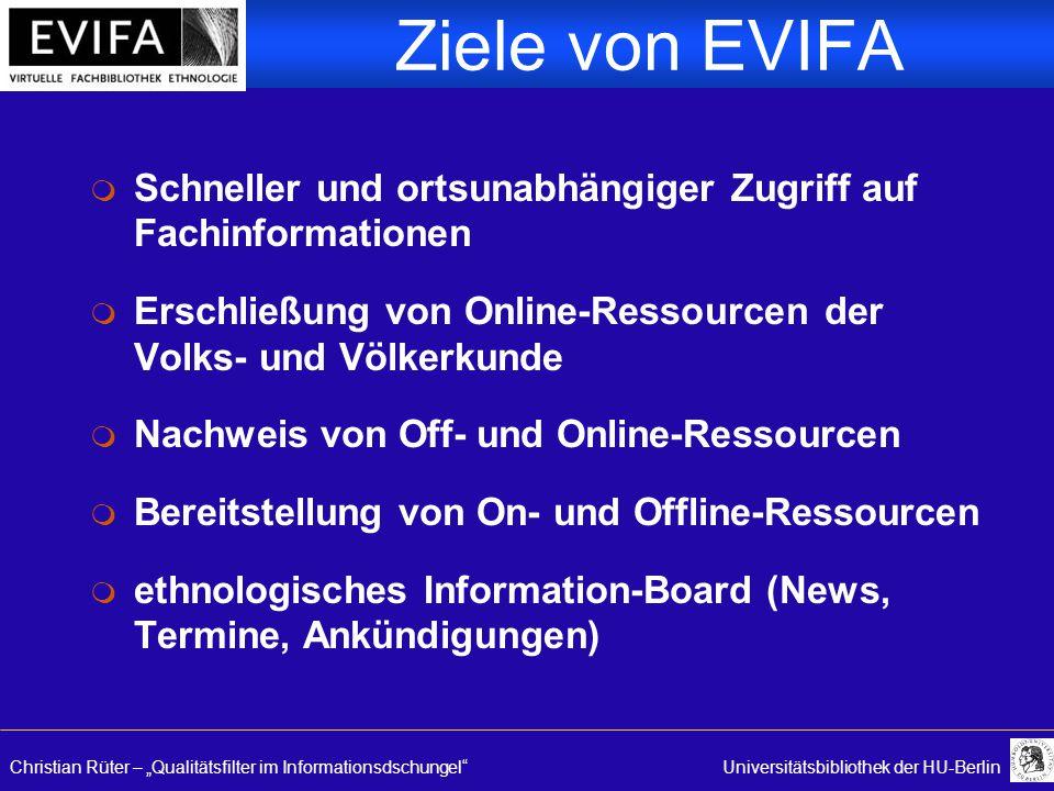 """Christian Rüter – """"Qualitätsfilter im Informationsdschungel Universitätsbibliothek der HU-Berlin Ziele von EVIFA m Schneller und ortsunabhängiger Zugriff auf Fachinformationen m Erschließung von Online-Ressourcen der Volks- und Völkerkunde m Nachweis von Off- und Online-Ressourcen m Bereitstellung von On- und Offline-Ressourcen m ethnologisches Information-Board (News, Termine, Ankündigungen)"""