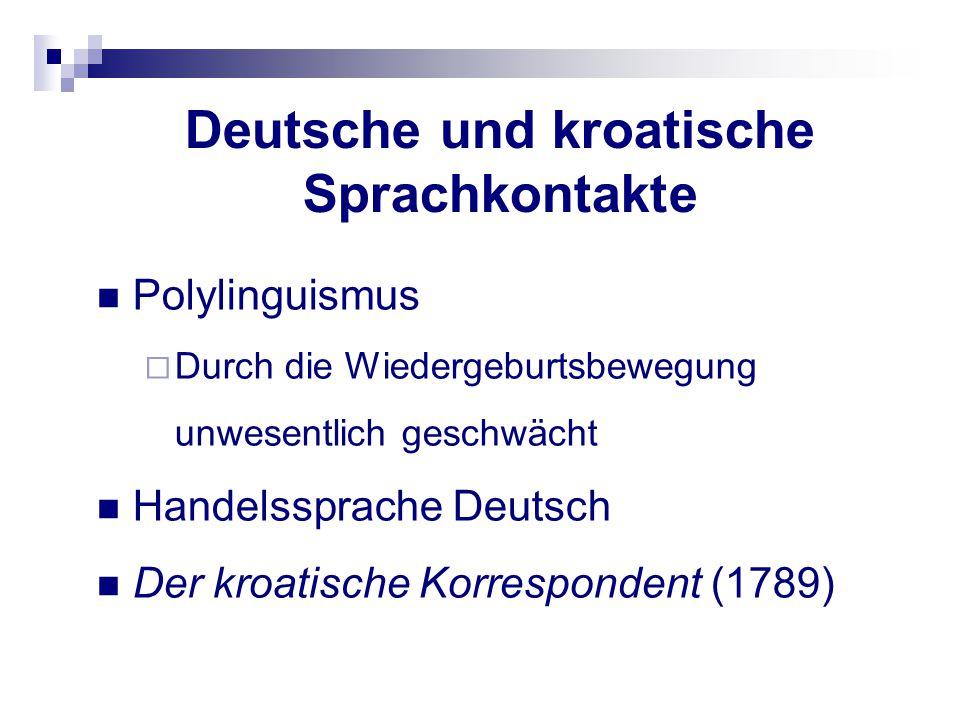 Deutsche und kroatische Sprachkontakte Polylinguismus  Durch die Wiedergeburtsbewegung unwesentlich geschwächt Handelssprache Deutsch Der kroatische