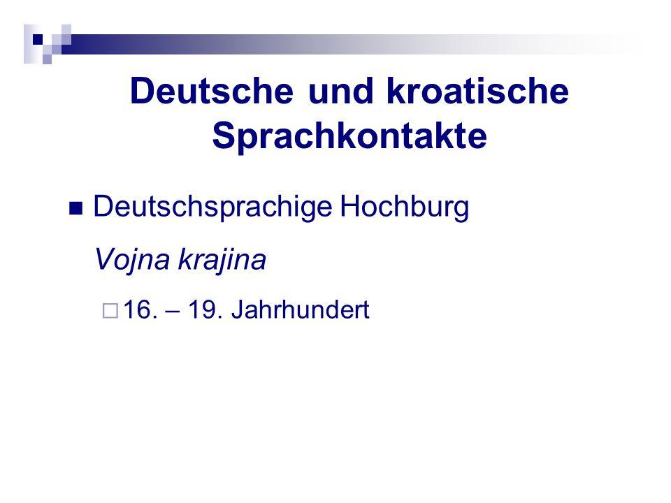 Deutsche und kroatische Sprachkontakte Deutschsprachige Hochburg Vojna krajina  16. – 19. Jahrhundert