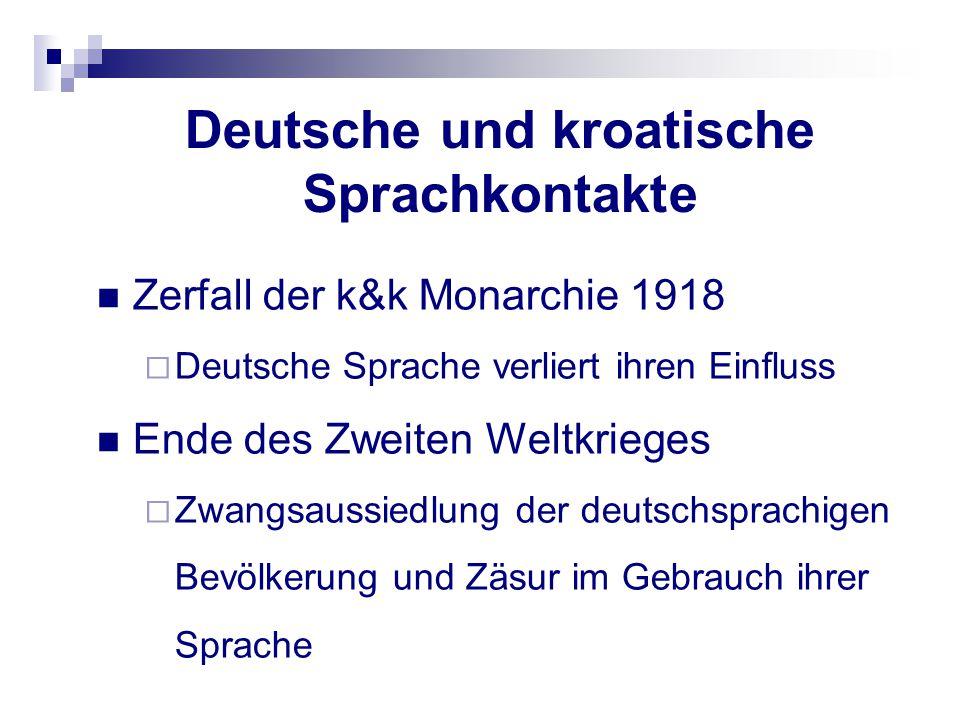 Deutsche und kroatische Sprachkontakte Zerfall der k&k Monarchie 1918  Deutsche Sprache verliert ihren Einfluss Ende des Zweiten Weltkrieges  Zwangs