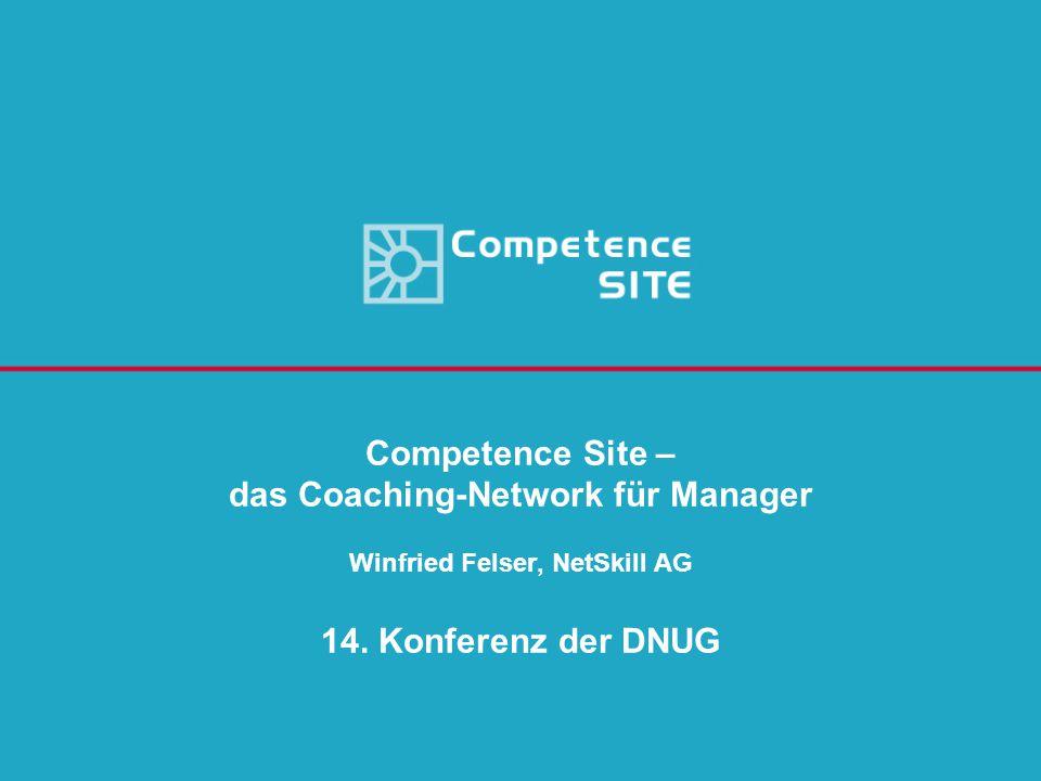 Competence Site – das Coaching-Network für Manager Winfried Felser, NetSkill AG 14.