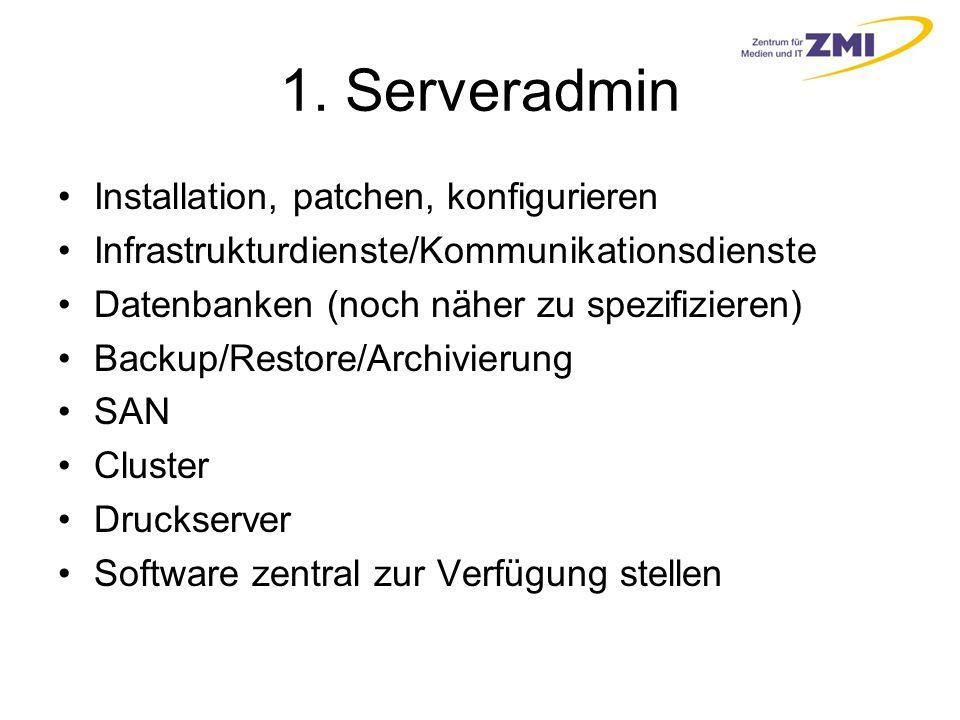 1. Serveradmin Installation, patchen, konfigurieren Infrastrukturdienste/Kommunikationsdienste Datenbanken (noch näher zu spezifizieren) Backup/Restor