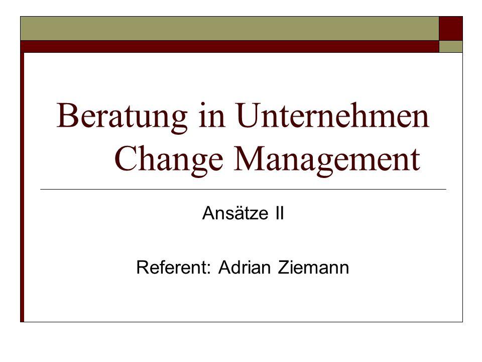 Beratung in Unternehmen Change Management Ansätze II Referent: Adrian Ziemann