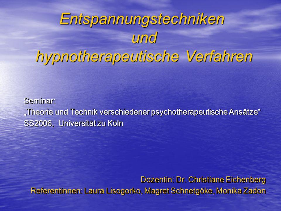 """Entspannungstechniken und hypnotherapeutische Verfahren Seminar: """"Theorie und Technik verschiedener psychotherapeutische Ansätze SS2006, Universität zu Köln Dozentin: Dr."""