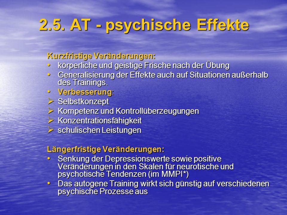 2.5. AT - psychische Effekte Kurzfristige Veränderungen: körperliche und geistige Frische nach der Übung körperliche und geistige Frische nach der Übu