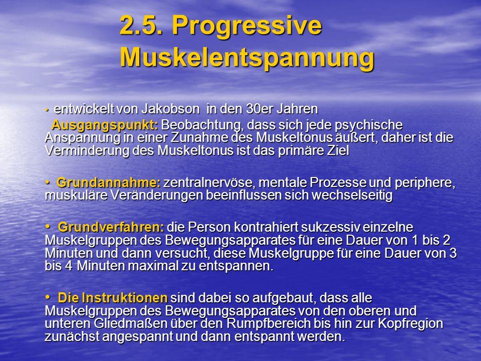 2.5. Progressive Muskelentspannung entwickelt von Jakobson in den 30er Jahren entwickelt von Jakobson in den 30er Jahren Ausgangspunkt: Beobachtung, d