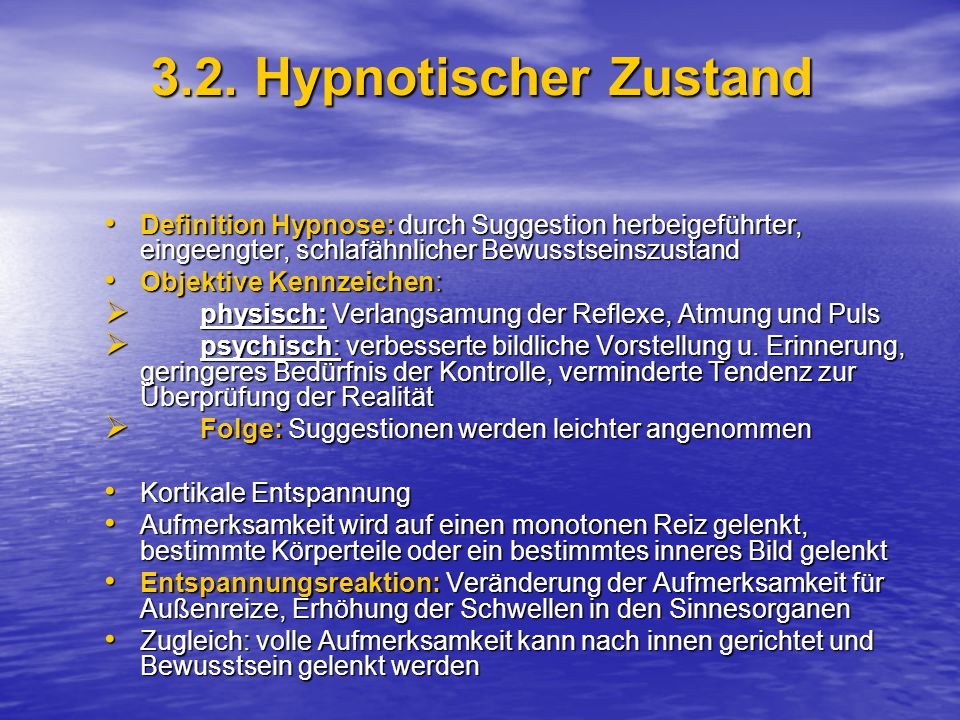 3.2. Hypnotischer Zustand Definition Hypnose: durch Suggestion herbeigeführter, eingeengter, schlafähnlicher Bewusstseinszustand Definition Hypnose: d
