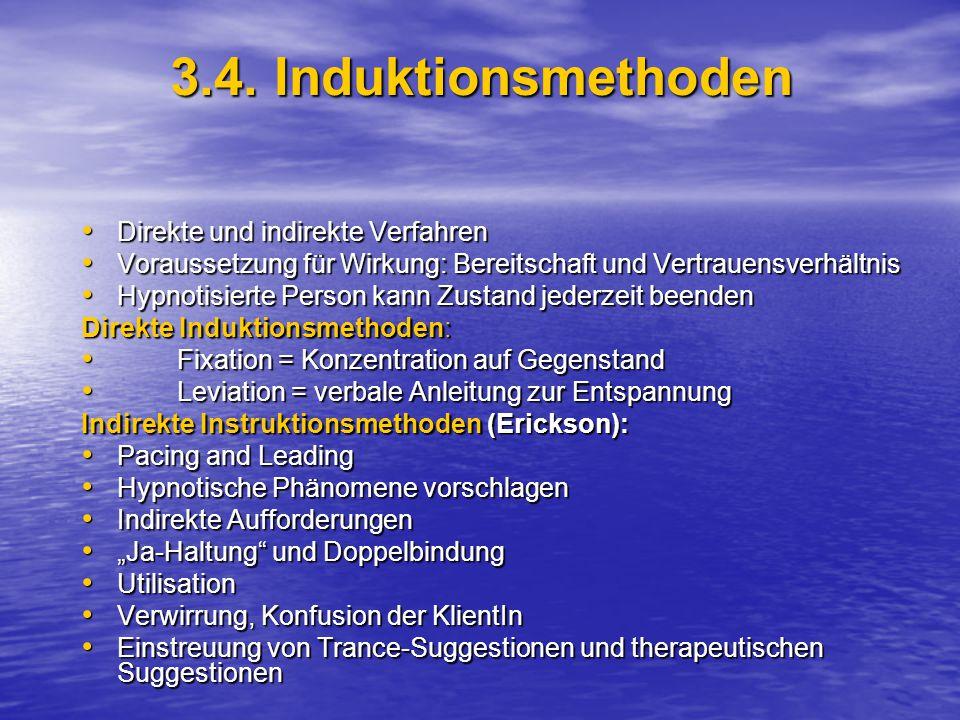 3.4. Induktionsmethoden Direkte und indirekte Verfahren Direkte und indirekte Verfahren Voraussetzung für Wirkung: Bereitschaft und Vertrauensverhältn