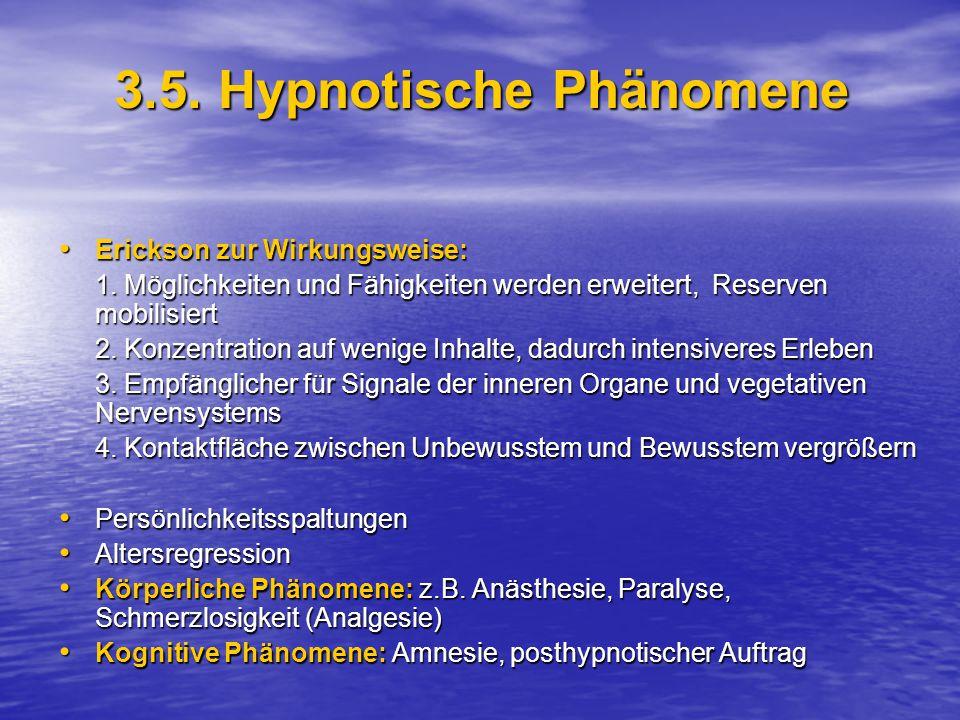 3.5.Hypnotische Phänomene Erickson zur Wirkungsweise: Erickson zur Wirkungsweise: 1.