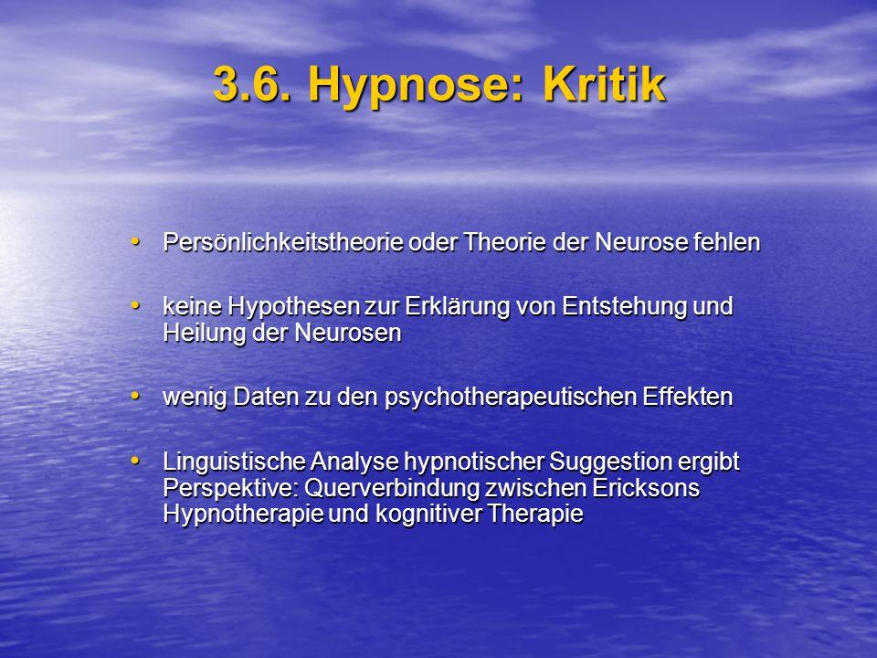3.6. Hypnose: Kritik Persönlichkeitstheorie oder Theorie der Neurose fehlen Persönlichkeitstheorie oder Theorie der Neurose fehlen keine Hypothesen zu