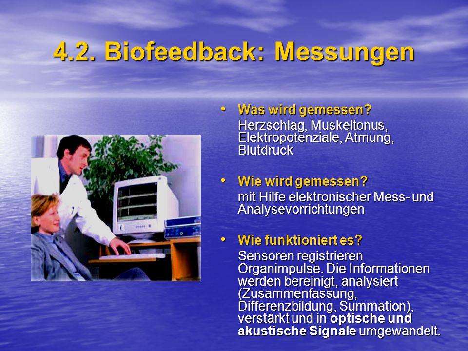 4.2.Biofeedback: Messungen Was wird gemessen. Was wird gemessen.