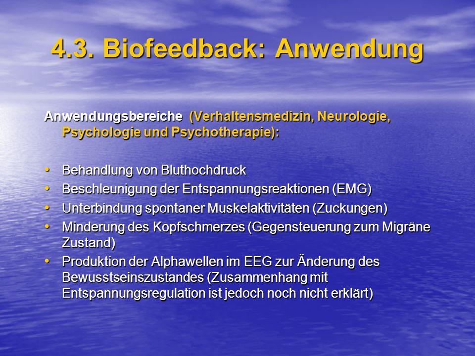 4.3. Biofeedback: Anwendung Anwendungsbereiche (Verhaltensmedizin, Neurologie, Psychologie und Psychotherapie): Behandlung von Bluthochdruck Behandlun