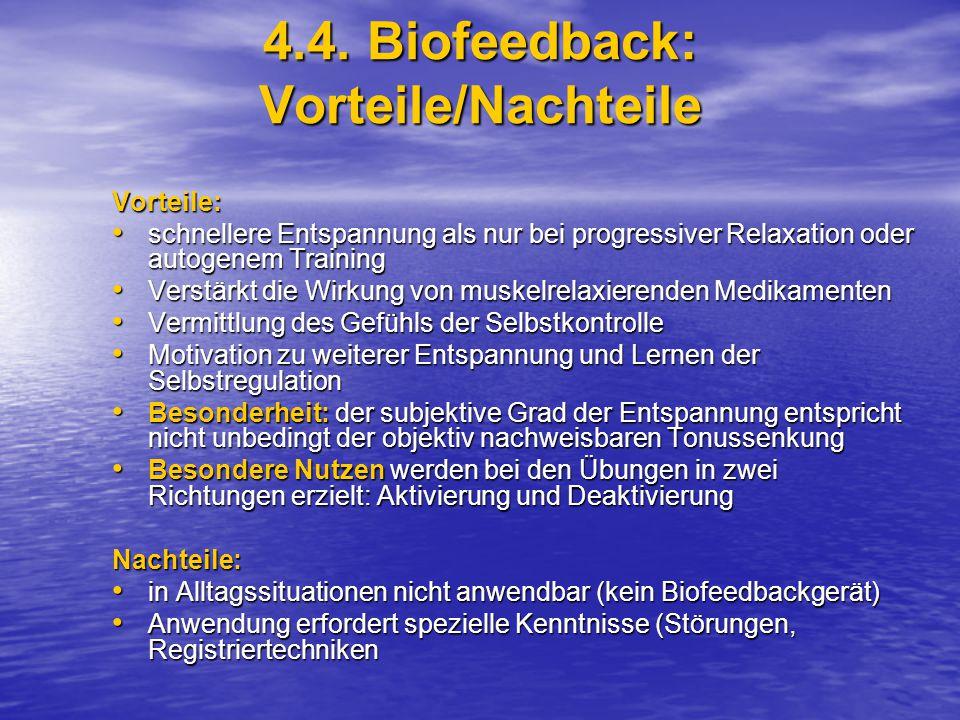 4.4. Biofeedback: Vorteile/Nachteile Vorteile: schnellere Entspannung als nur bei progressiver Relaxation oder autogenem Training schnellere Entspannu