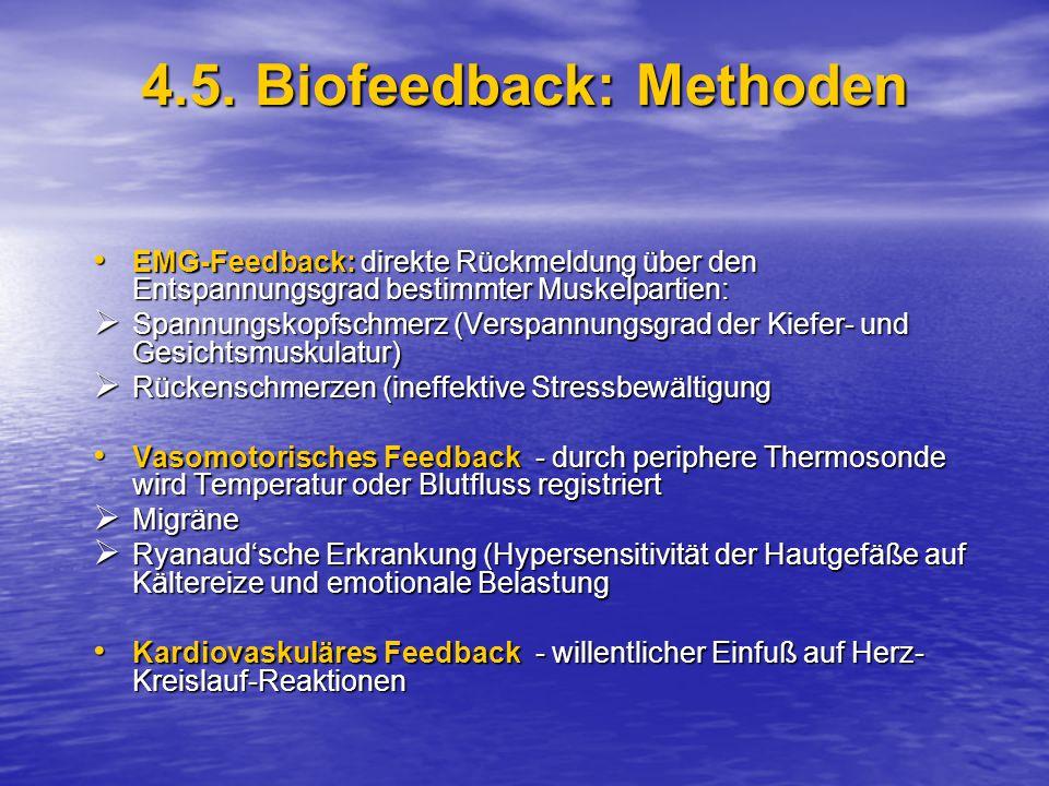 4.5. Biofeedback: Methoden EMG-Feedback: direkte Rückmeldung über den Entspannungsgrad bestimmter Muskelpartien: EMG-Feedback: direkte Rückmeldung übe
