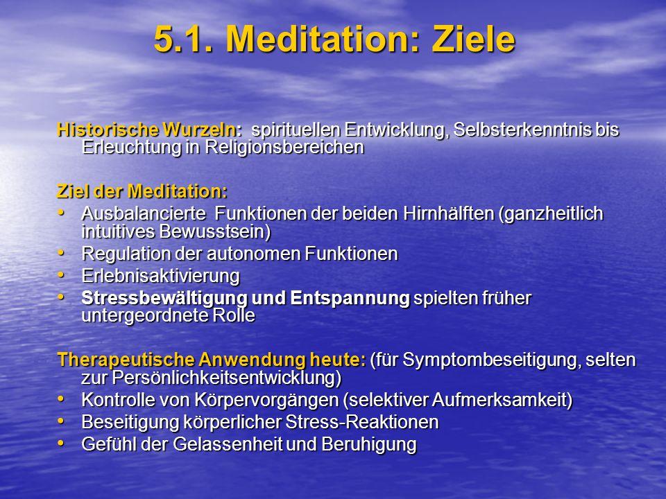 5.1. Meditation: Ziele Historische Wurzeln: spirituellen Entwicklung, Selbsterkenntnis bis Erleuchtung in Religionsbereichen Ziel der Meditation: Ausb