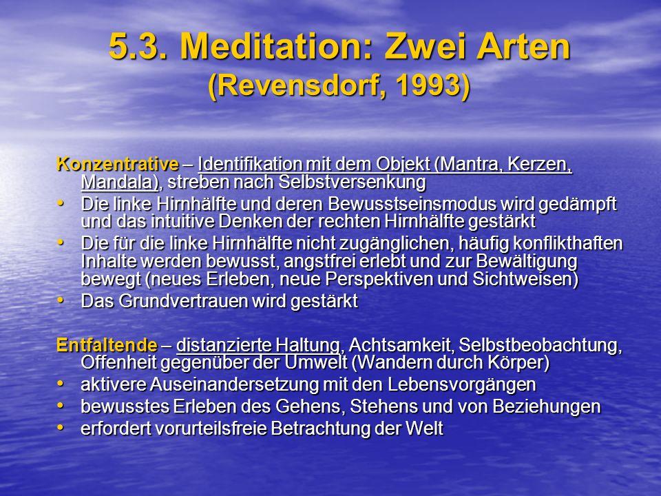 5.3. Meditation: Zwei Arten (Revensdorf, 1993) Konzentrative – Identifikation mit dem Objekt (Mantra, Kerzen, Mandala), streben nach Selbstversenkung