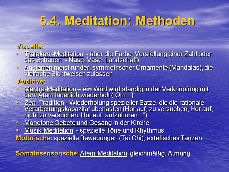 5.4. Meditation: Methoden Visuelle: Visuelle: Tratakam-Meditation - über die Farbe, Vorstellung einer Zahl oder das Schauen - Nase, Vase, Landschaft)