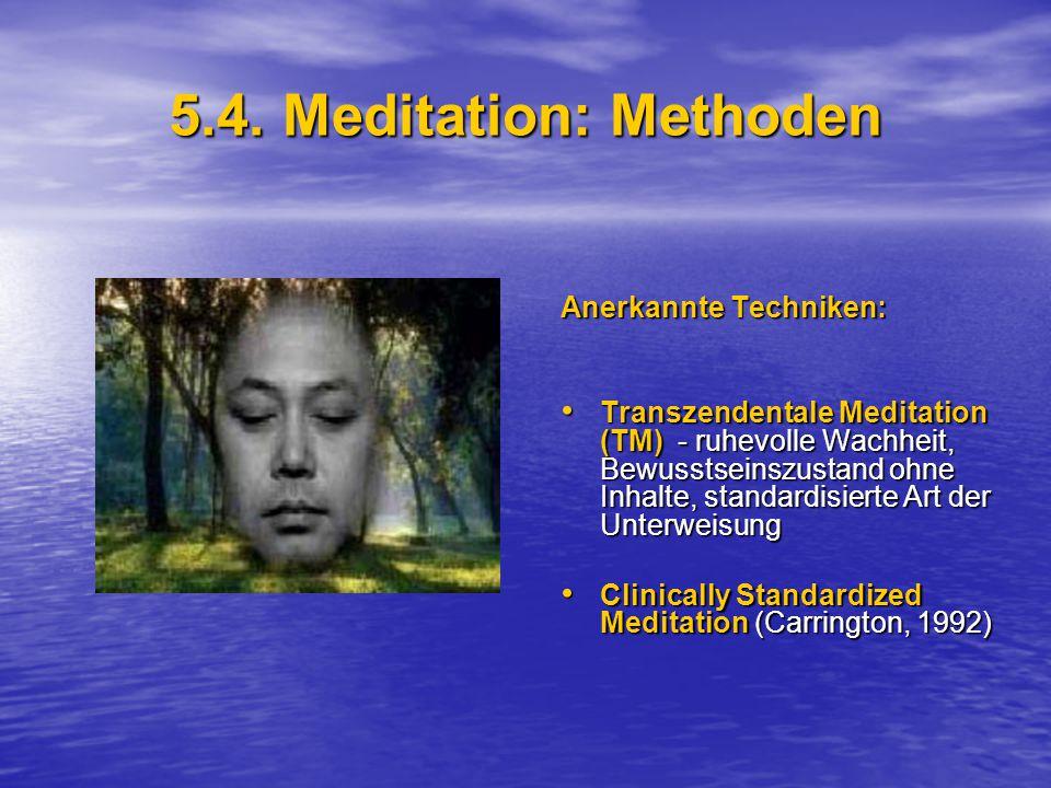 5.4. Meditation: Methoden Anerkannte Techniken: Transzendentale Meditation (TM) - ruhevolle Wachheit, Bewusstseinszustand ohne Inhalte, standardisiert