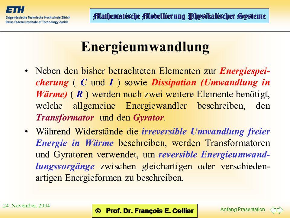 Anfang Präsentation 24. November, 2004 Energieumwandlung Neben den bisher betrachteten Elementen zur Energiespei- cherung ( C und I ) sowie Dissipatio
