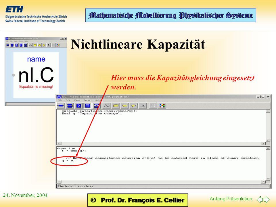 Anfang Präsentation 24. November, 2004 Nichtlineare Kapazität Hier muss die Kapazitätsgleichung eingesetzt werden.