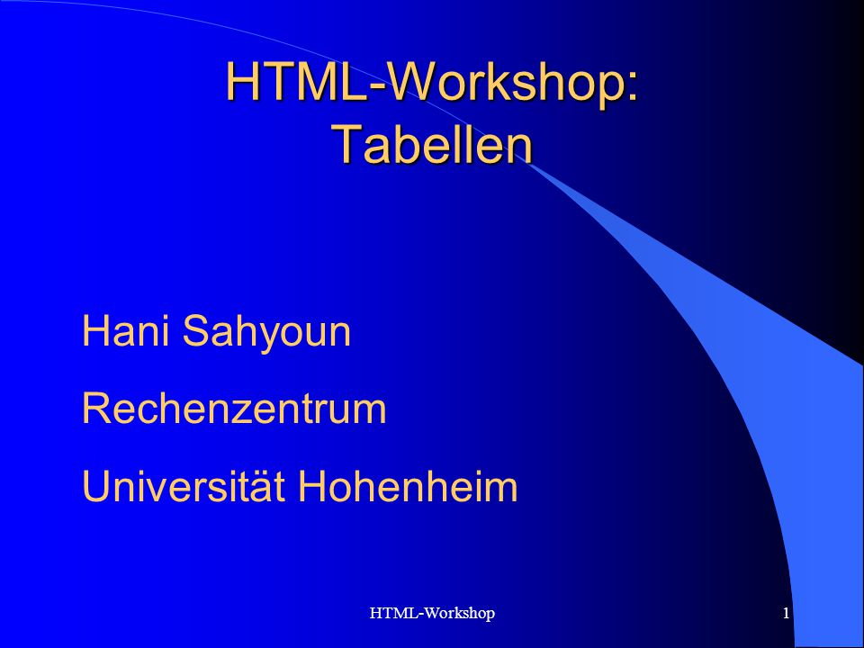 HTML-Workshop1 HTML-Workshop: Tabellen Hani Sahyoun Rechenzentrum Universität Hohenheim