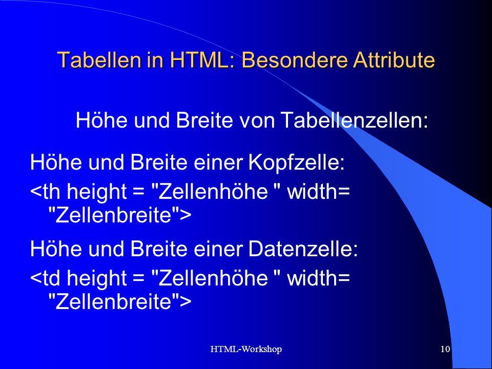 HTML-Workshop10 Tabellen in HTML: Besondere Attribute Höhe und Breite von Tabellenzellen: Höhe und Breite einer Kopfzelle: Höhe und Breite einer Daten