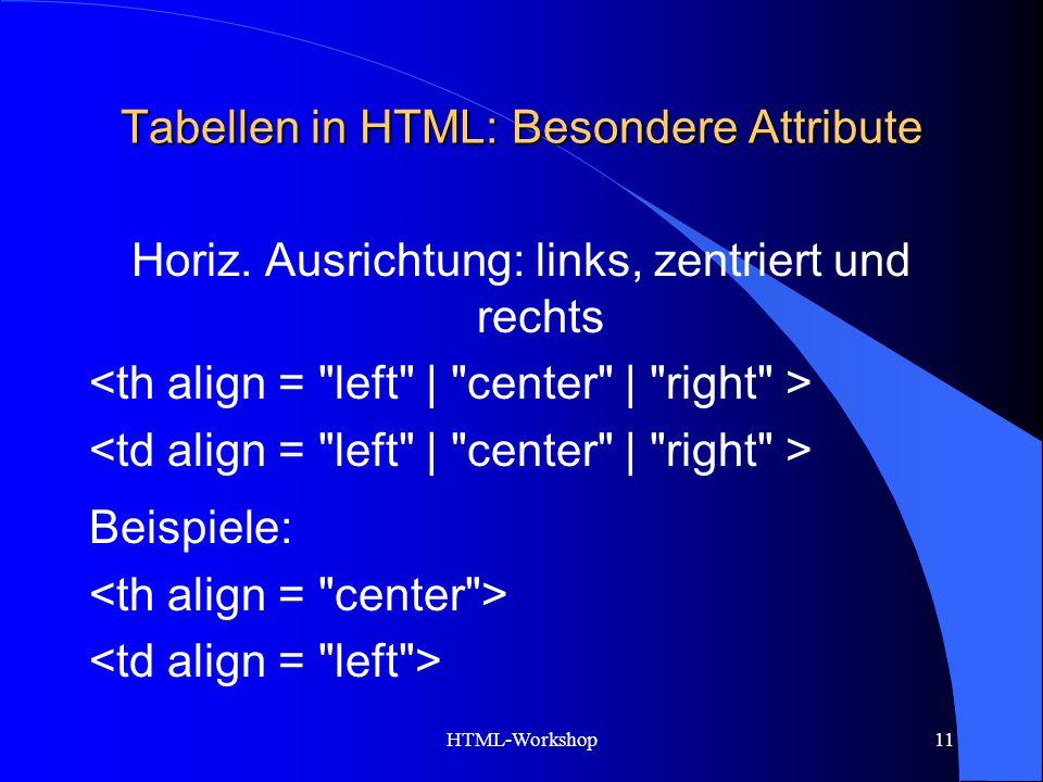 HTML-Workshop11 Tabellen in HTML: Besondere Attribute Horiz. Ausrichtung: links, zentriert und rechts Beispiele:
