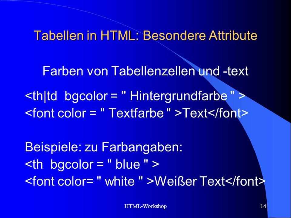 HTML-Workshop14 Tabellen in HTML: Besondere Attribute Farben von Tabellenzellen und -text Text Beispiele: zu Farbangaben: Weißer Text