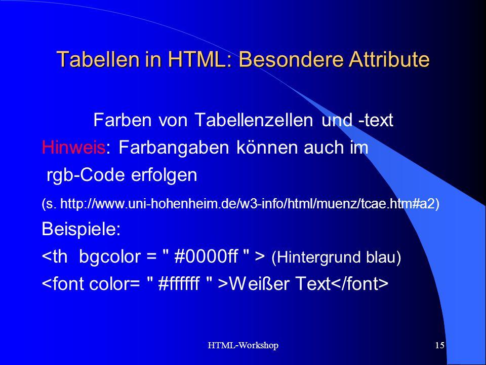 HTML-Workshop15 Tabellen in HTML: Besondere Attribute Farben von Tabellenzellen und -text Hinweis: Farbangaben können auch im rgb-Code erfolgen (s. ht