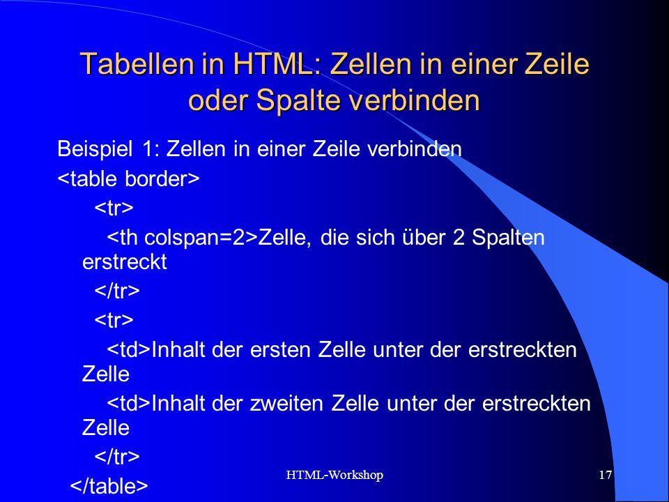 HTML-Workshop17 Tabellen in HTML: Zellen in einer Zeile oder Spalte verbinden Beispiel 1: Zellen in einer Zeile verbinden Zelle, die sich über 2 Spalt