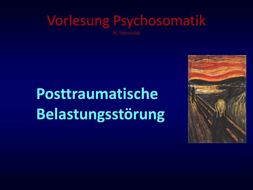 Vorlesung Psychosomatik N. Hennicke Posttraumatische Belastungsstörung