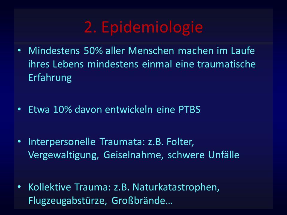 2. Epidemiologie Mindestens 50% aller Menschen machen im Laufe ihres Lebens mindestens einmal eine traumatische Erfahrung Etwa 10% davon entwickeln ei