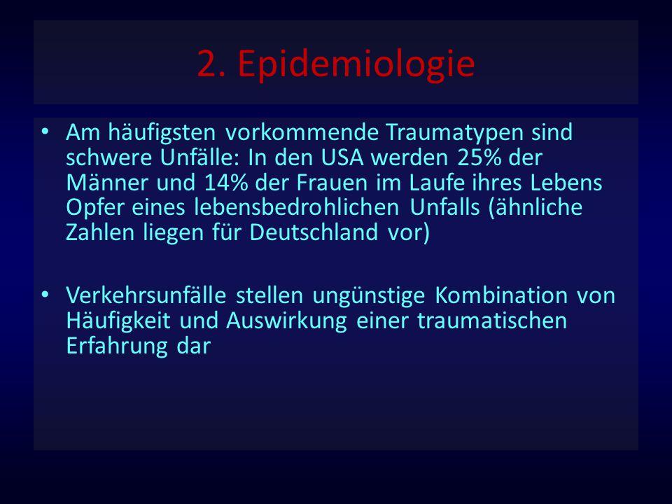2. Epidemiologie Am häufigsten vorkommende Traumatypen sind schwere Unfälle: In den USA werden 25% der Männer und 14% der Frauen im Laufe ihres Lebens