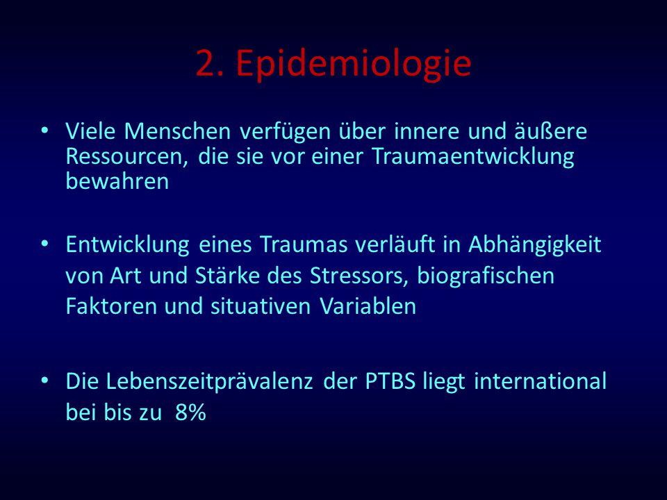 2. Epidemiologie Viele Menschen verfügen über innere und äußere Ressourcen, die sie vor einer Traumaentwicklung bewahren Entwicklung eines Traumas ver
