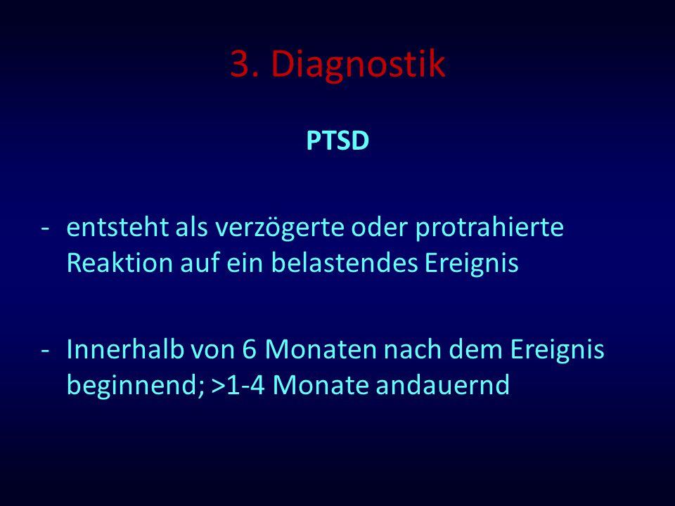 3. Diagnostik PTSD -entsteht als verzögerte oder protrahierte Reaktion auf ein belastendes Ereignis -Innerhalb von 6 Monaten nach dem Ereignis beginne